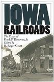 Iowa Railroads: The Essays of Frank P. Donovan, Jr. (Bur Oak Books)