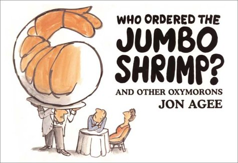 Who Ordered The Jumbo Shrimp And Other Oxymorons Jon Agee