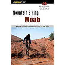 Mountain Biking Moab: A Guide To Moab's Greatest Off-Road Bicycle Rides