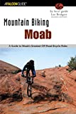 Mountain Biking Moab: A Guide To Moab s Greatest Off-Road Bicycle Rides (Regional Mountain Biking Series)