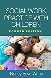 Social Work Practice with Children, Fourth Edition (Clinical Practice with Children, Adolescents, and Families)