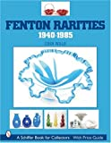 Fenton Rarities, 1940-1985 (Schiffer Book for Collectors with Price Guide)