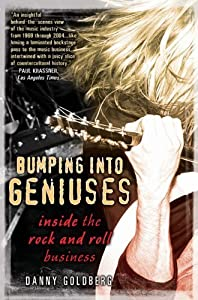 Bumping Into Geniuses: My Life Inside the Rock and Roll Business by Danny Goldberg (2009-07-07) by Avery