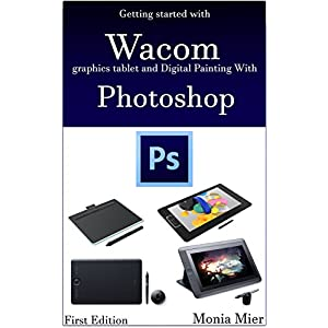 Getting started with Wacom graphics tablet and Digital Painting With Photoshop: Learn Digital Art & Paintings On Good Fundamentals