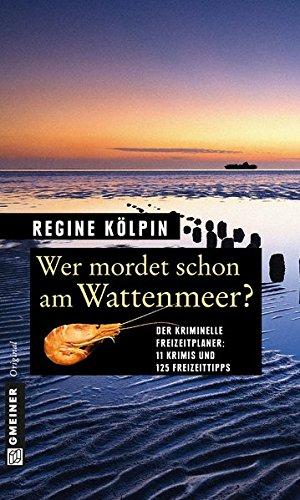 Wer mordet schon am Wattenmeer?: 11 Krimis und 125 Freizeittipps (Kriminelle Freizeitführer im GMEINER-Verlag)