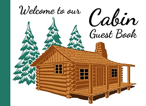 Welcome To Our Cabin Guest Book: For Visitors / For Vacation Home, House Warming Presents, Decoration Gifts For House