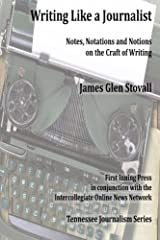 Writing Like a Journalist: Note, Notations and Notions on the Craft of Writing (Tennessee Journalism Series) Paperback