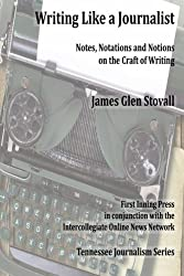 Writing Like a Journalist: Note, Notations and Notions on the Craft of Writing (Tennessee Journalism Series)