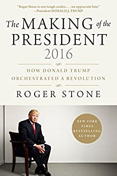 The Making of the President 2016: How Donald Trump Orchestrated a Revolution by [Stone, Roger]