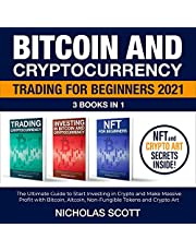 Bitcoin and Cryptocurrency Trading for Beginners 2021: 3 Books in 1: The Ultimate Guide to Start Investing in Crypto and Make Massive Profit with Bitcoin, Altcoin, Non-Fungible Tokens and Crypto Art