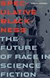 "Andre Carrington, ""Speculative Blackness: The Future of Race in Science Fiction"" (U. Minnesota Press, 2016)"