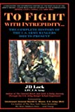 To Fight with Intrepidity..., J. D. Lock, 1587360640