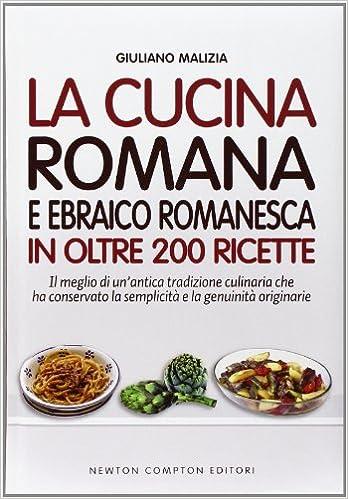 La Cucina Romana E Ebraico Romanesca In Oltre 200 Ricette