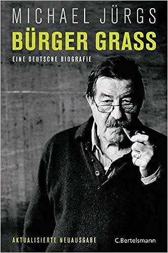 brger grass eine deutsche biografie aktualisierte neuausgabe mai 2015 amazonde michael jrgs bcher - Gunter Grass Lebenslauf