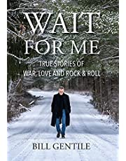 Wait for Me: True Stories of War, Love and Rock & Roll