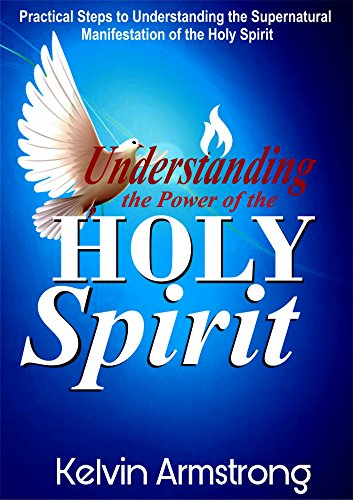 Understanding the Power of the Holy Spirit: Principles to Understanding the Supernatural Manifestation of the Holy Spirit (Prayer For Baptism In The Holy Spirit Catholic)