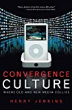 Convergence Culture: Where Old and New Media Collide by Jenkins, Henry (2006) Hardcover