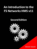 An Introduction to the F5 Networks HMS v11 (All Things F5 Networks, BIG-IP, TMOS and LTM v11 Book 2) (English Edition)