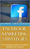 Facebook Marketing Strategies: The Complete Guide to Facebook Marketing for Authors