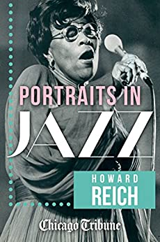 Portraits in Jazz: 80 Profiles of Jazz Legends, Renegades and Revolutionaries by [Reich, Howard]
