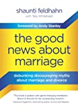 The Good News about Marriage, Shaunti Feldhahn, 1601425627