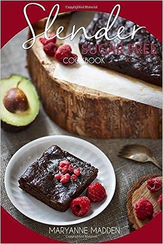 Slender Sugar Free Cookbook: Low Calorie Sugar Free Recipes under 200, 300 and 400 calories (Slender Cookbook Book 4) (Volume 4)