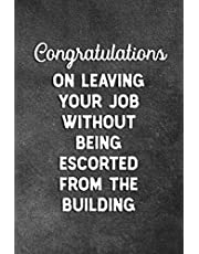 Congratulations On Leaving Your Job Without Being Escorted From The Building: Blank Lined Notebook Snarky Sarcastic Gag Farewell Gift For Coworker