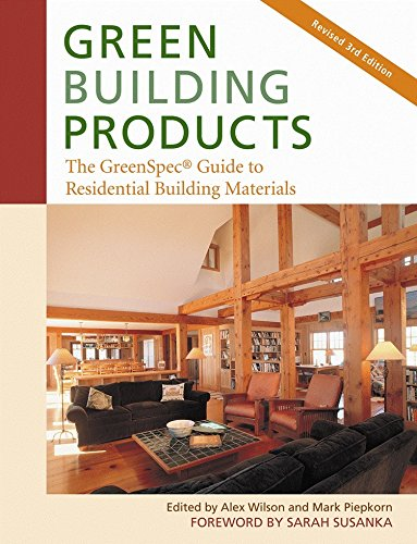 Green Building Products, 3rd Edition: The GreenSpec® Guide to Residential Building Materials--3rd Edition
