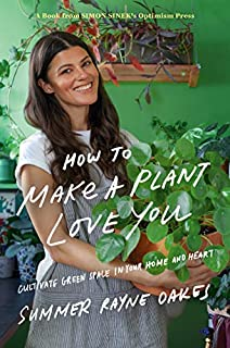 Book Cover: How to Make a Plant Love You: Cultivate Green Space in Your Home and Heart