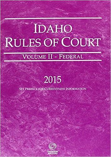 Book Idaho Rules of Court - Federal, 2015 ed. (Vol. II, Idaho Court Rules)