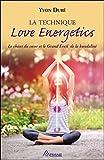 La technique Love Energetics - Le chant du coeur et le Grand Eveil de la kundalini
