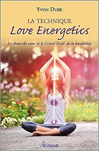 Love Energetics : Le chant du coeur et le Grand Éveil de la kundalini