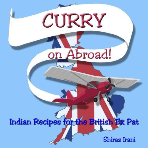 CURRY on Abroad: Indian Recipes for the British Ex Pat