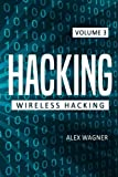 Hacking: Learn fast how to Hack any Wireless Networks, Penetration testing Hacking Book, Step-by-Step implementation and demonstration guide: Volume 3 (Wireless Hacking)