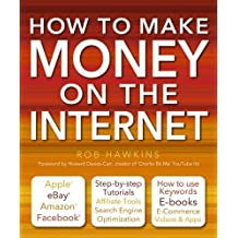How to Make Money on the Internet Made Easy: Apple, eBay, Amazon, Facebook -There Are So Many Ways of Making a Living Online