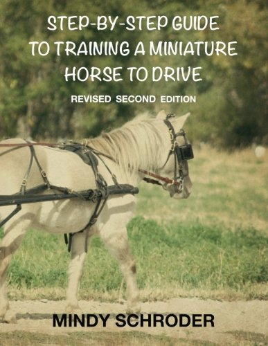 Step By Step Guide To Training A Miniature Horse To Drive: Second Edition Drive Step