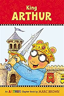 King Arthur A Marc Brown Chapter Book 13