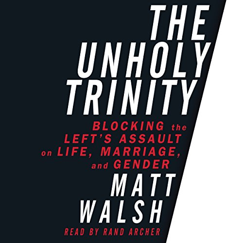 The Unholy Trinity: Blocking the Left's Assault on Life, Marriage, and Gender by Mission Audio