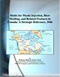Molds for Plastic Injection, Blow Molding, and Related Products in Canada: A Strategic Reference, 2006