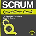 Scrum QuickStart Guide: The Simplified Beginner's Guide to Scrum |  ClydeBank Business