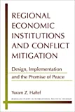 Regional Economic Institutions and Conflict Mitigation : Design, Implementation, and the Promise of Peace, Haftel, Yoram Z., 047211834X