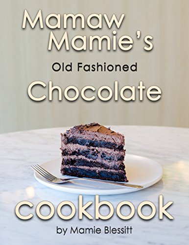 Mamaw Mamie's Old Fashioned Chocolate Cookbook (Mamaw Mamie Cookbooks 1) by Mamie Blessitt