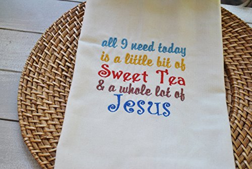 Embroidery Fun Saying on Kitchen Towel, All I Need today is a Little Bit of Sweet Tea and a Whole Lot of Jesus
