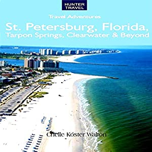 St. Petersburg, Florida, Tarpon Springs, Clearwater, and Beyond Audiobook