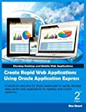 Create Rapid Web Applications Using Oracle Application Express - Second Edition: Develop Desktop and Mobile Web Applications