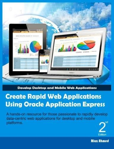Create Rapid Web Applications Using Oracle Application Express - Second Edition: Develop Desktop and Mobile Web Applications (Oracle Application Express For Mobile Web Applications)