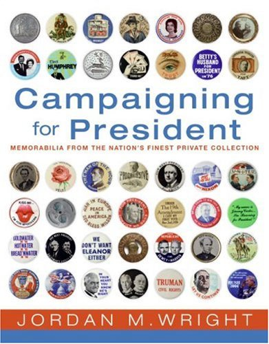 Campaigning for President - Political Memorabilia From the Nation's Finest Private Collection (Presidential Campaign Memorabilia)