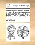 Sermons Preached on Several Occasions, John Sharp, 1170679870