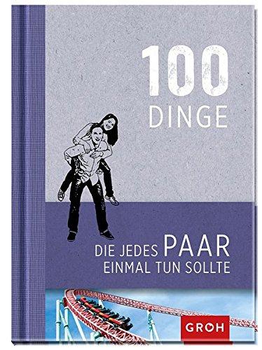 100 Dinge, die jedes Paar einmal tun sollte Gebundenes Buch – 2. Januar 2015 Joachim Groh Groh Verlag 3848513765 Weihnachten