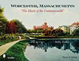 Worcester, Massachusetts: The Heart of the Commonwealth